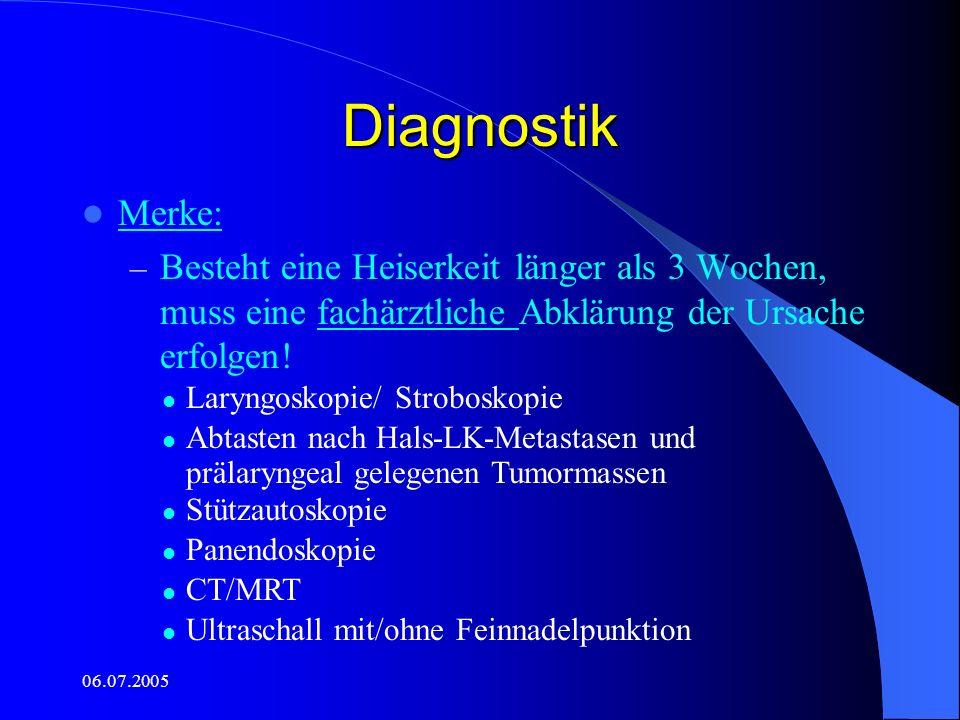 Diagnostik Merke: Besteht eine Heiserkeit länger als 3 Wochen, muss eine fachärztliche Abklärung der Ursache erfolgen!