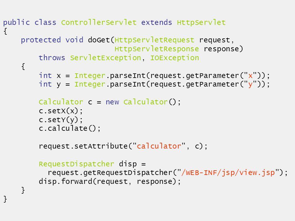 public class ControllerServlet extends HttpServlet