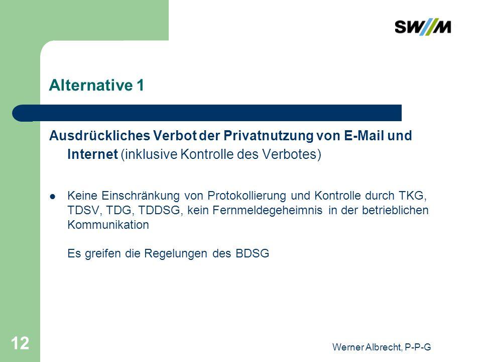 Alternative 1 Ausdrückliches Verbot der Privatnutzung von E-Mail und Internet (inklusive Kontrolle des Verbotes)
