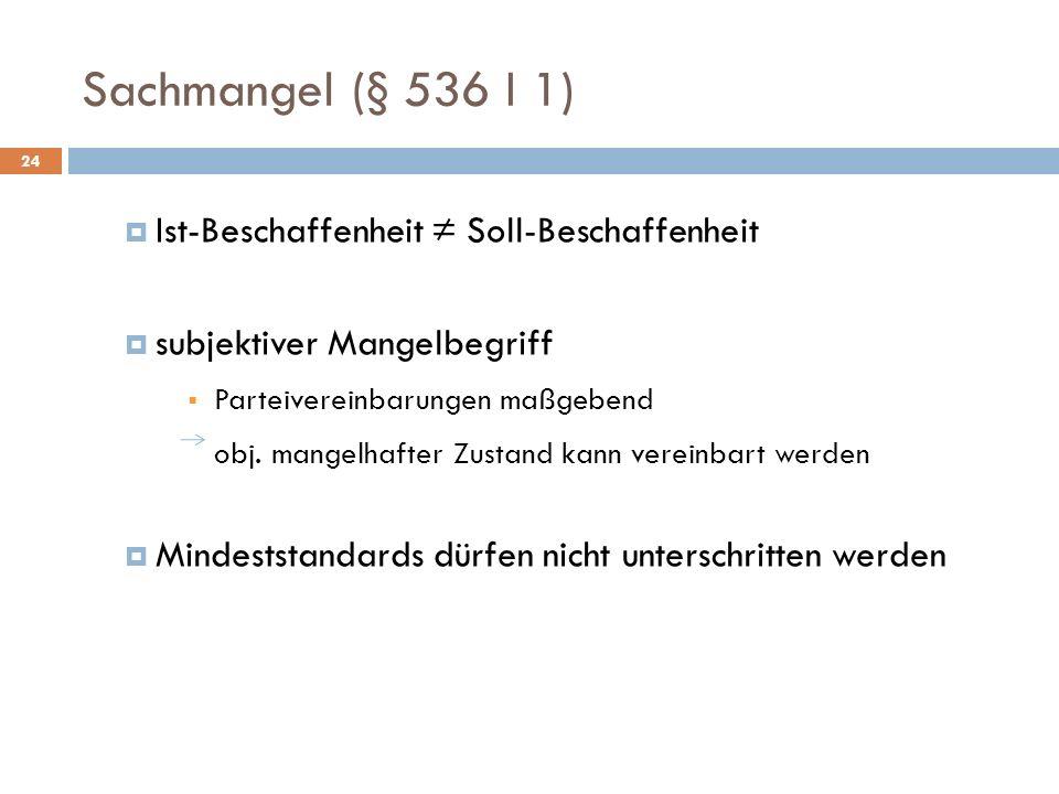 Sachmangel (§ 536 I 1) Ist-Beschaffenheit ≠ Soll-Beschaffenheit