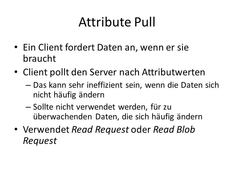 Attribute Pull Ein Client fordert Daten an, wenn er sie braucht