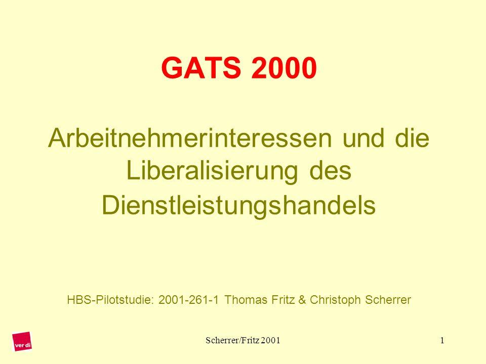 GATS 2000 Arbeitnehmerinteressen und die Liberalisierung des Dienstleistungshandels HBS-Pilotstudie: 2001-261-1 Thomas Fritz & Christoph Scherrer