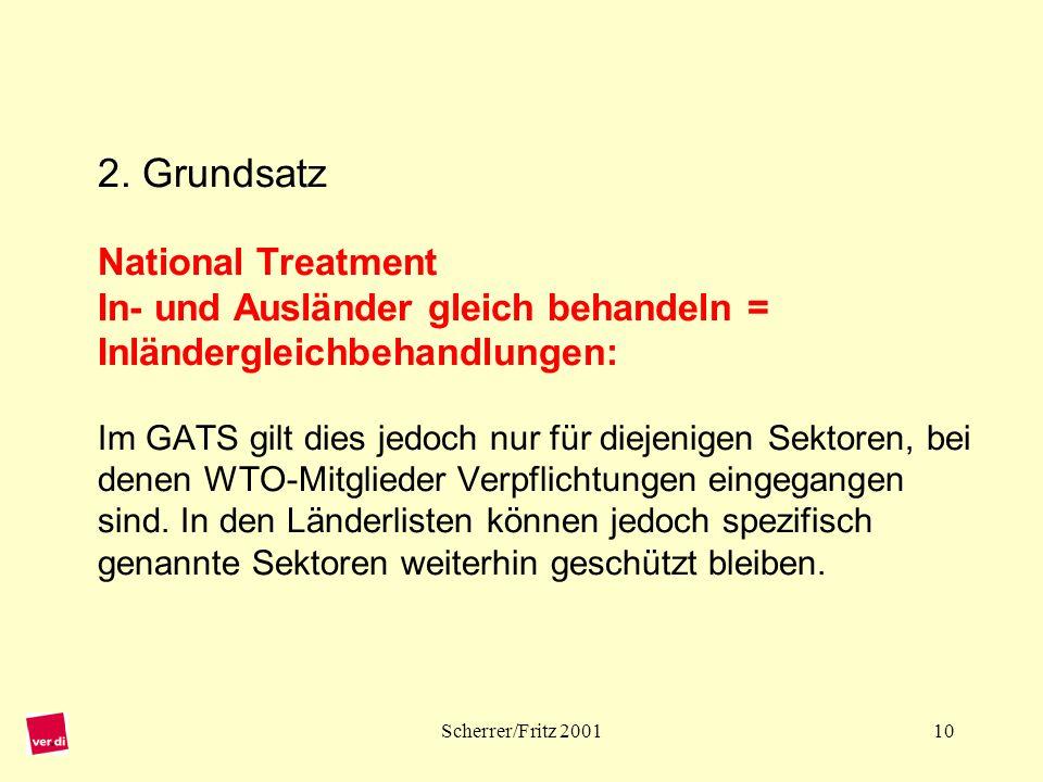 2. Grundsatz National Treatment In- und Ausländer gleich behandeln = Inländergleichbehandlungen: Im GATS gilt dies jedoch nur für diejenigen Sektoren, bei denen WTO-Mitglieder Verpflichtungen eingegangen sind. In den Länderlisten können jedoch spezifisch genannte Sektoren weiterhin geschützt bleiben.