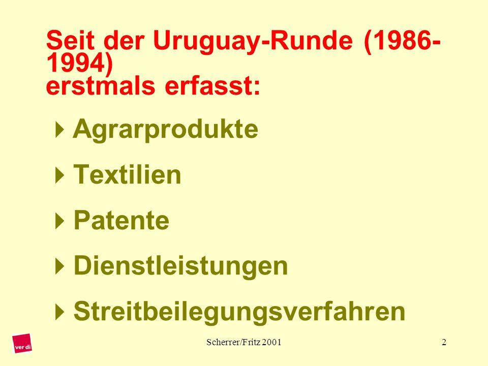 Seit der Uruguay-Runde (1986-1994) erstmals erfasst: Agrarprodukte Textilien Patente Dienstleistungen Streitbeilegungsverfahren