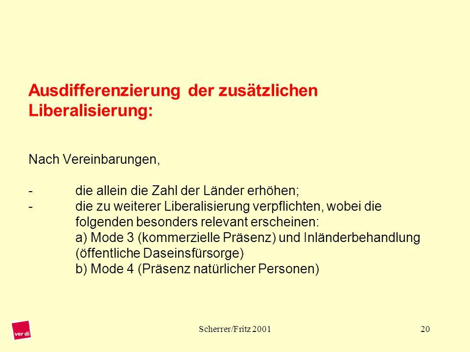 Ausdifferenzierung der zusätzlichen Liberalisierung: Nach Vereinbarungen, - die allein die Zahl der Länder erhöhen; - die zu weiterer Liberalisierung verpflichten, wobei die folgenden besonders relevant erscheinen: a) Mode 3 (kommerzielle Präsenz) und Inländerbehandlung (öffentliche Daseinsfürsorge) b) Mode 4 (Präsenz natürlicher Personen)