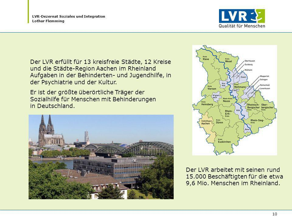 Der LVR erfüllt für 13 kreisfreie Städte, 12 Kreise und die Städte-Region Aachen im Rheinland Aufgaben in der Behinderten- und Jugendhilfe, in der Psychiatrie und der Kultur.