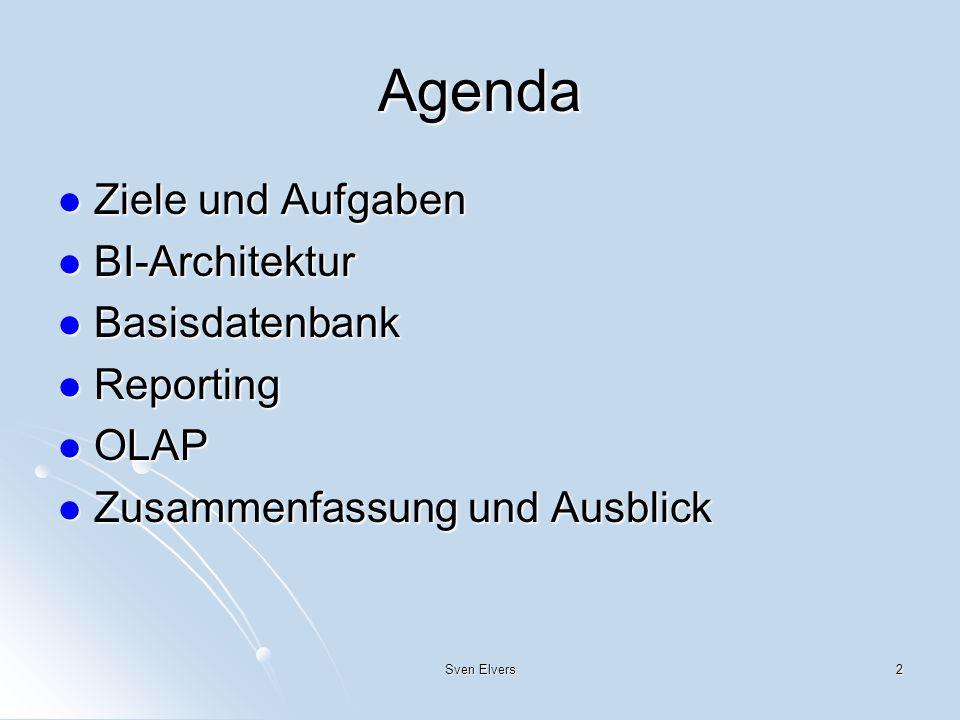 Agenda Ziele und Aufgaben BI-Architektur Basisdatenbank Reporting OLAP
