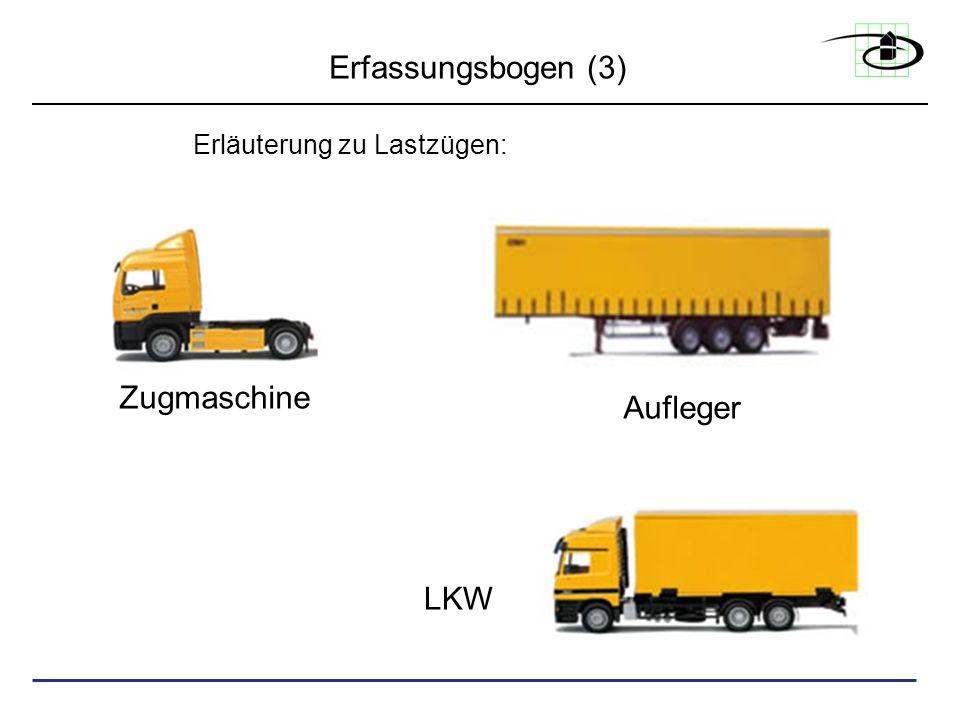 Erfassungsbogen (3) Erläuterung zu Lastzügen: Zugmaschine Aufleger LKW