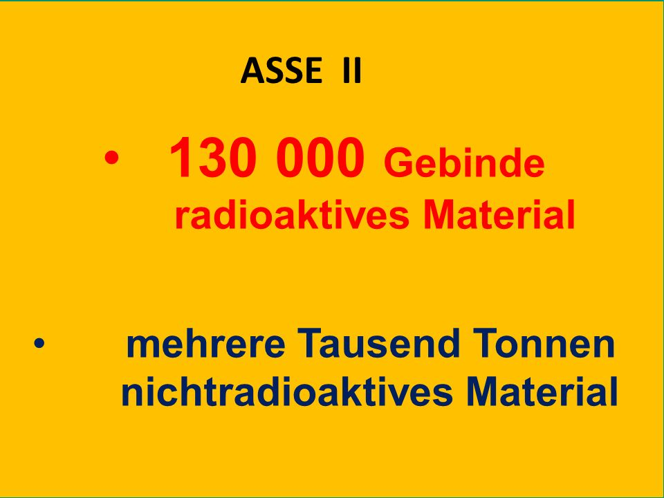 130 000 Gebinde ASSE II radioaktives Material mehrere Tausend Tonnen