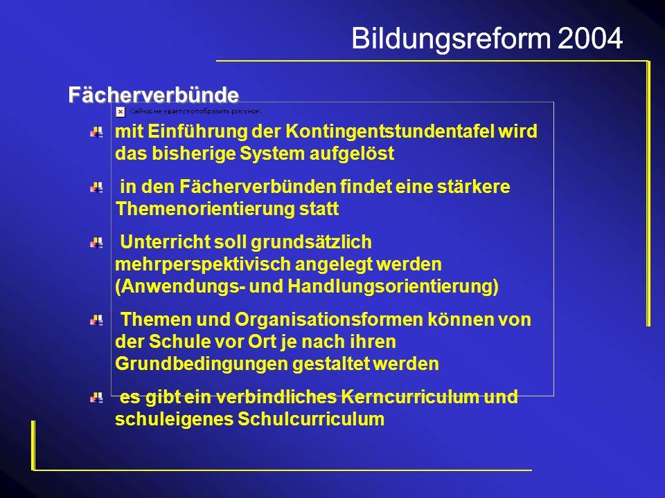 Bildungsreform 2004 Bildungsreform 2004 Fächerverbünde