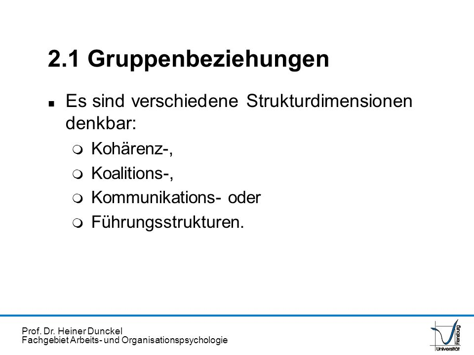 2.1 Gruppenbeziehungen Es sind verschiedene Strukturdimensionen denkbar: Kohärenz-, Koalitions-, Kommunikations- oder.