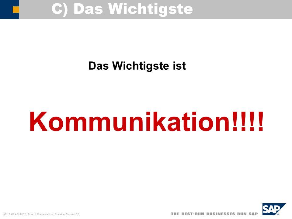 C) Das Wichtigste Das Wichtigste ist Kommunikation!!!!