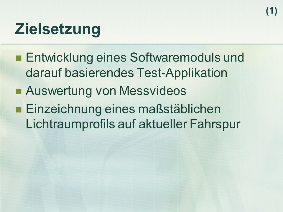 (1) Zielsetzung. Entwicklung eines Softwaremoduls und darauf basierendes Test-Applikation. Auswertung von Messvideos.