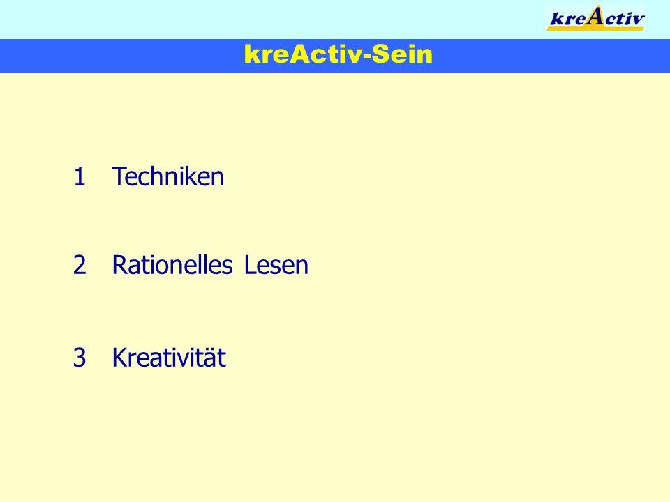 kreActiv-Sein 1 Techniken 2 Rationelles Lesen 3 Kreativität