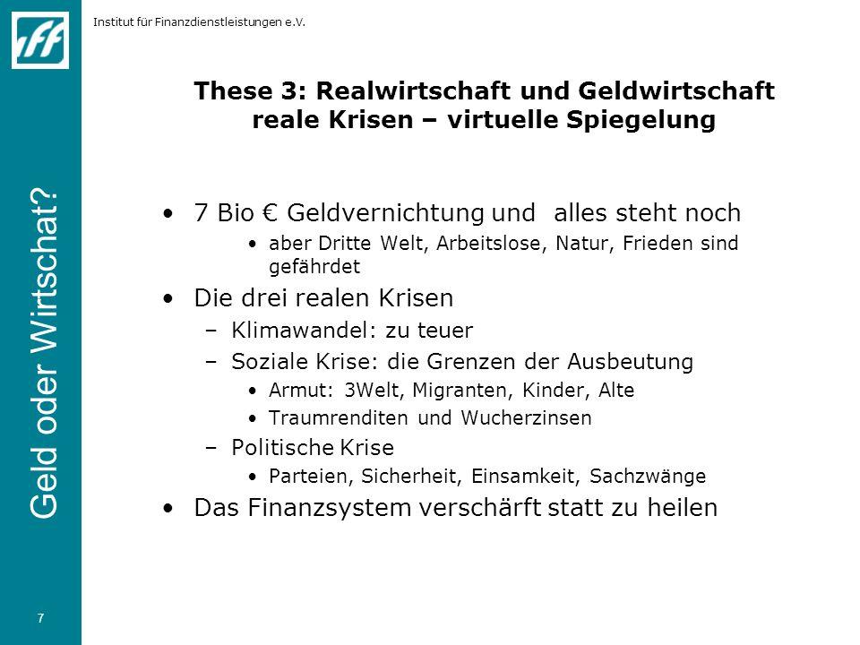 These 3: Realwirtschaft und Geldwirtschaft reale Krisen – virtuelle Spiegelung