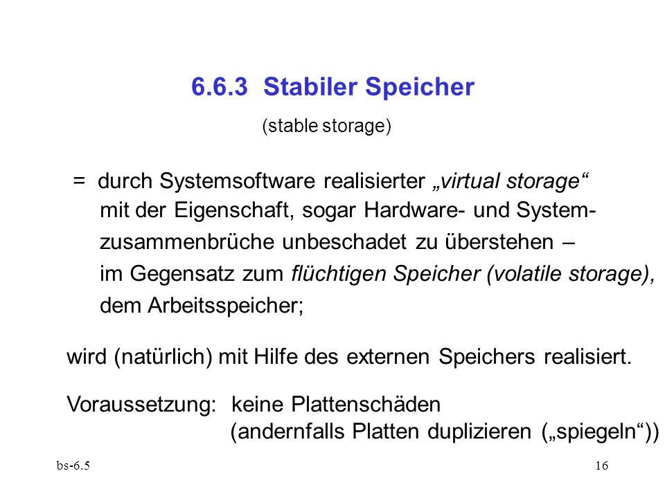 """6.6.3 Stabiler Speicher (stable storage) = durch Systemsoftware realisierter """"virtual storage mit der Eigenschaft, sogar Hardware- und System-"""