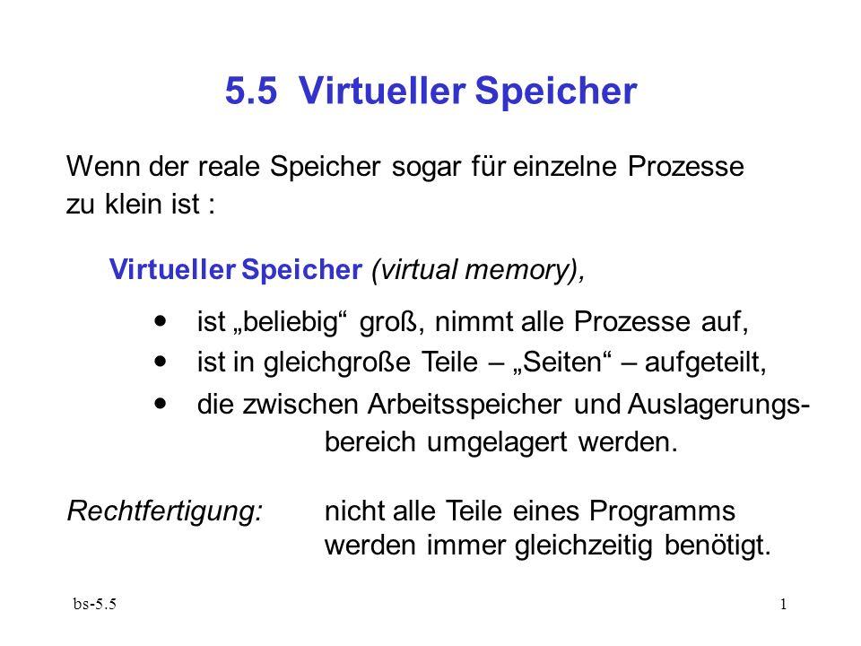 5.5 Virtueller Speicher Wenn der reale Speicher sogar für einzelne Prozesse. zu klein ist : Virtueller Speicher (virtual memory),