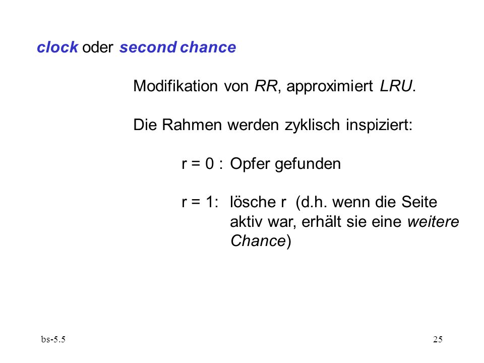 clock oder second chance Modifikation von RR, approximiert LRU.