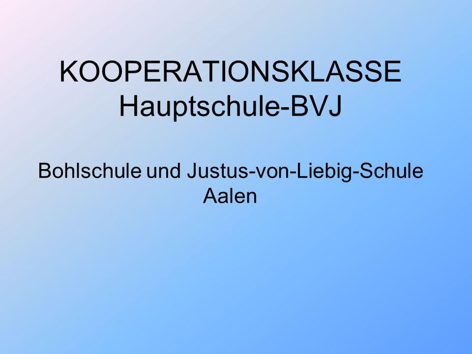 KOOPERATIONSKLASSE Hauptschule-BVJ Bohlschule und Justus-von-Liebig-Schule Aalen