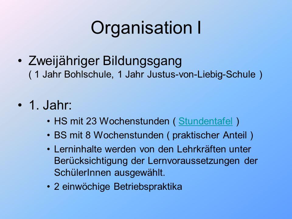 Organisation I Zweijähriger Bildungsgang ( 1 Jahr Bohlschule, 1 Jahr Justus-von-Liebig-Schule )