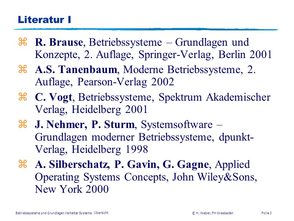 Literatur I R. Brause, Betriebssysteme – Grundlagen und Konzepte, 2. Auflage, Springer-Verlag, Berlin 2001.