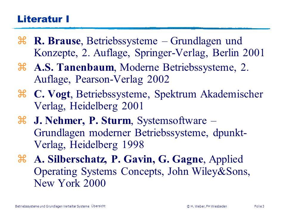 Literatur IR. Brause, Betriebssysteme – Grundlagen und Konzepte, 2. Auflage, Springer-Verlag, Berlin 2001.