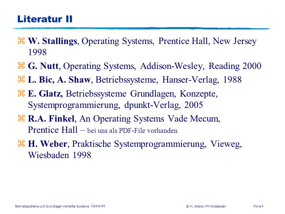W. Stallings, Operating Systems, Prentice Hall, New Jersey 1998