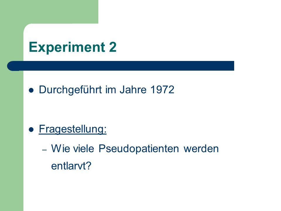 Experiment 2 Durchgeführt im Jahre 1972 Fragestellung: