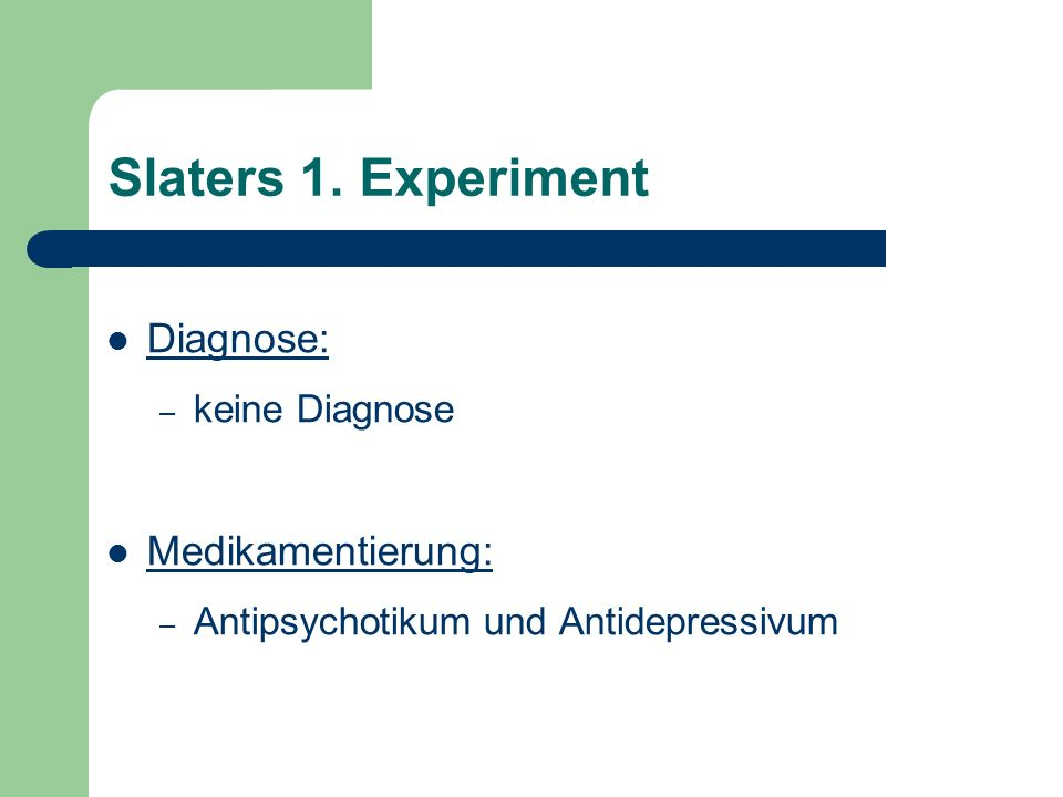 Slaters 1. Experiment Diagnose: Medikamentierung: keine Diagnose