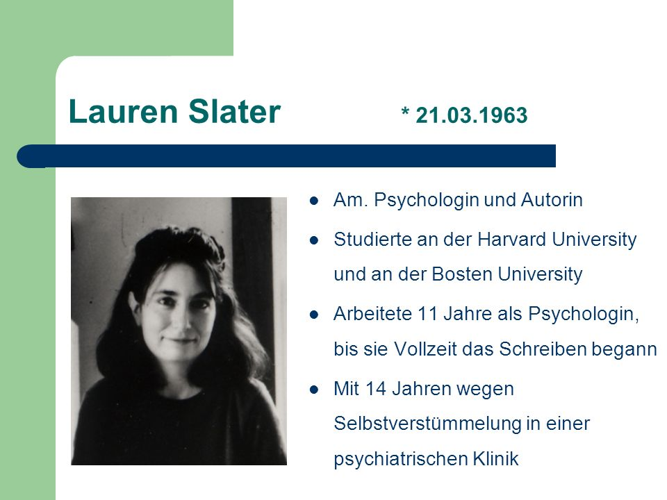 Lauren Slater * 21.03.1963 Am. Psychologin und Autorin
