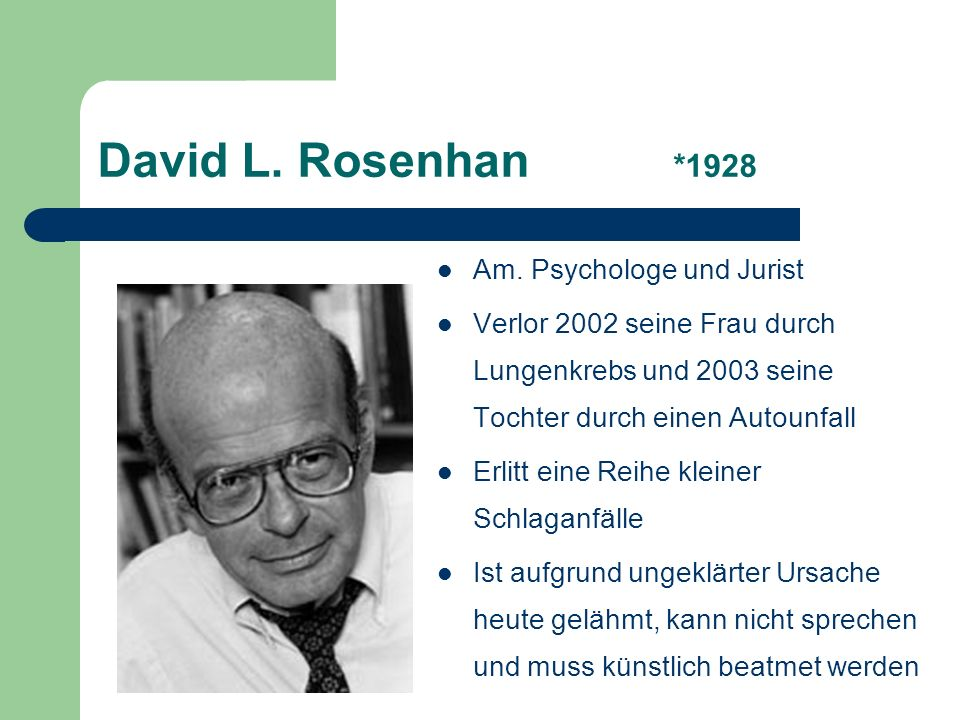 David L. Rosenhan *1928 Am. Psychologe und Jurist