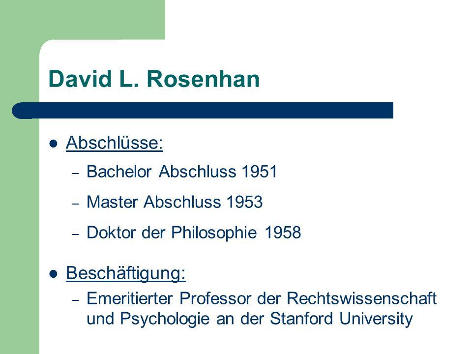 David L. Rosenhan Abschlüsse: Beschäftigung: Bachelor Abschluss 1951