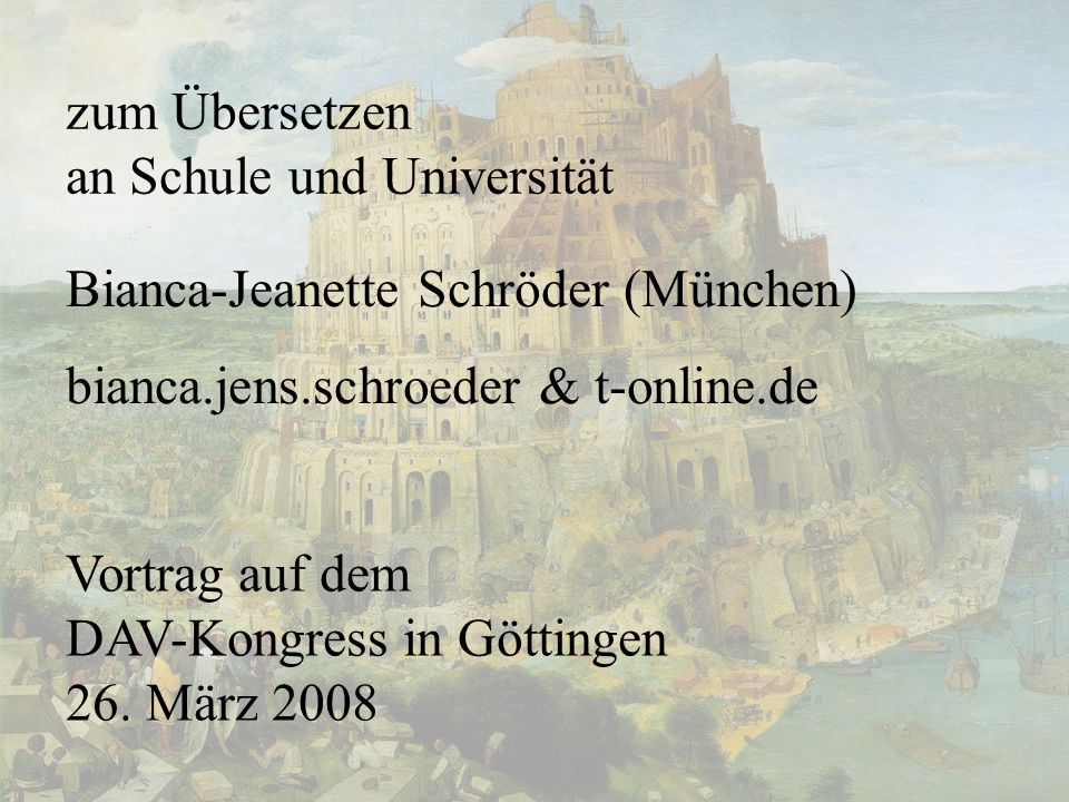 zum Übersetzenan Schule und Universität. Bianca-Jeanette Schröder (München) bianca.jens.schroeder & t-online.de.