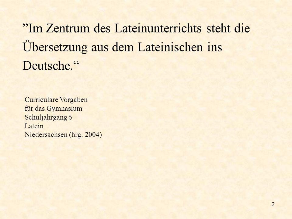 Im Zentrum des Lateinunterrichts steht die Übersetzung aus dem Lateinischen ins Deutsche.