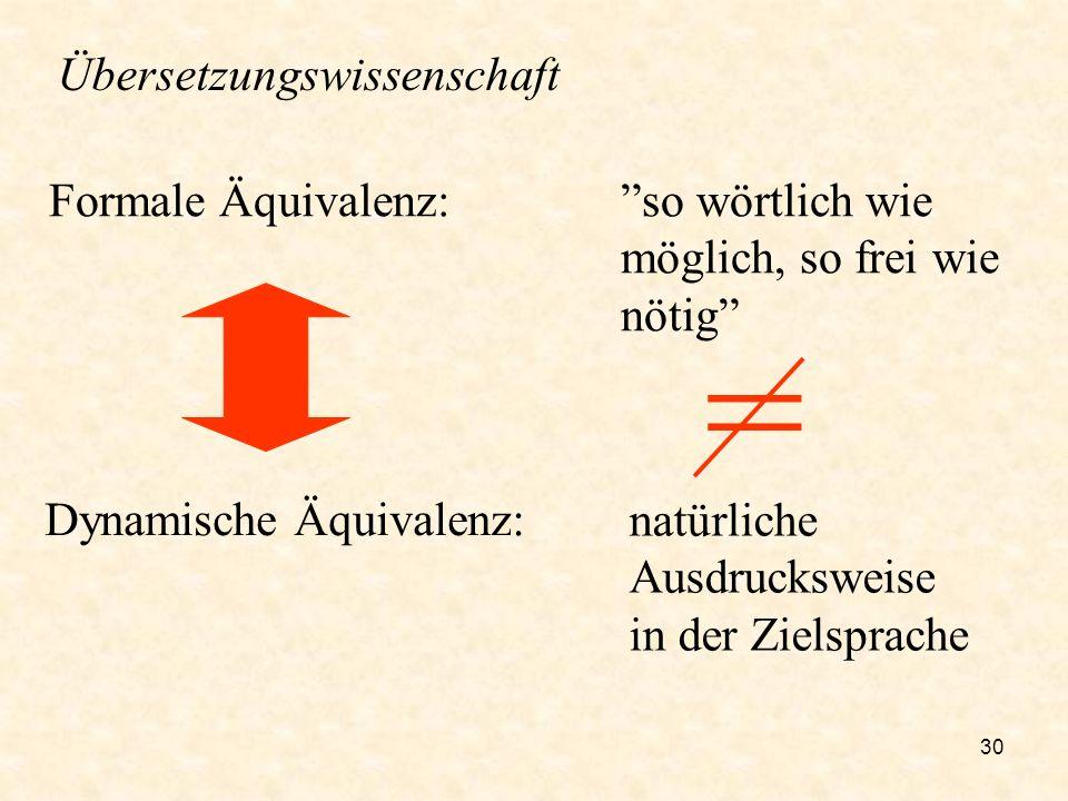 = Übersetzungswissenschaft Formale Äquivalenz: