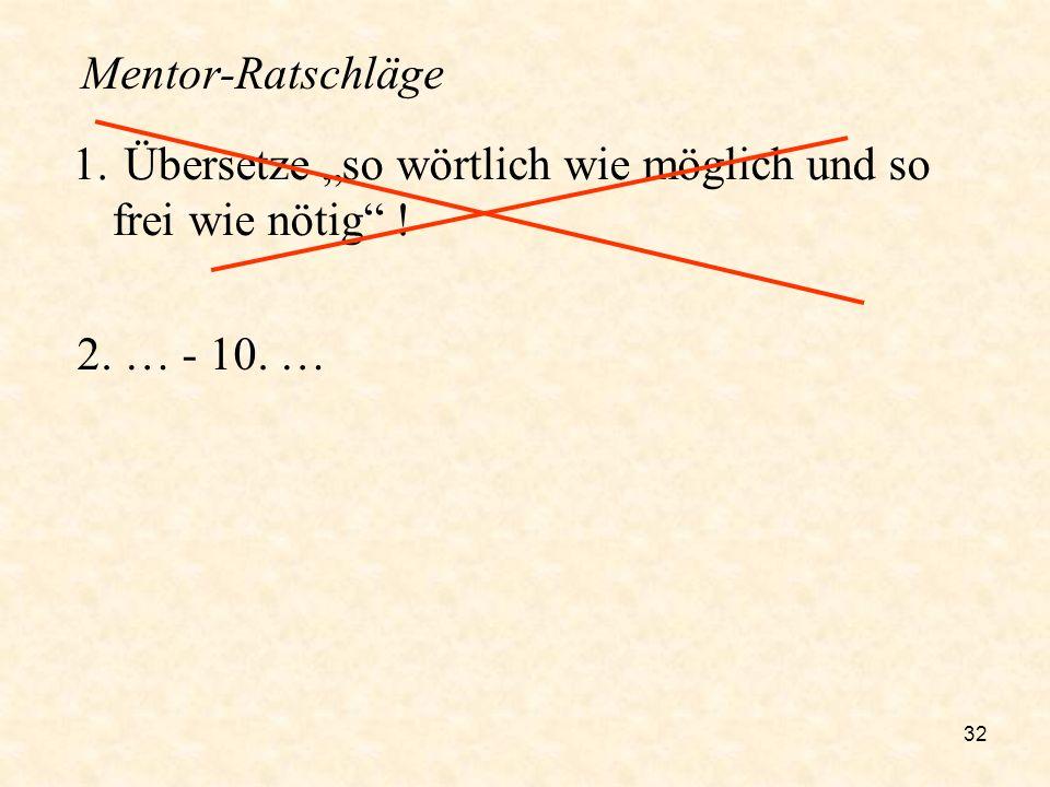 """Mentor-Ratschläge Übersetze """"so wörtlich wie möglich und so frei wie nötig ! 2. … - 10. …"""