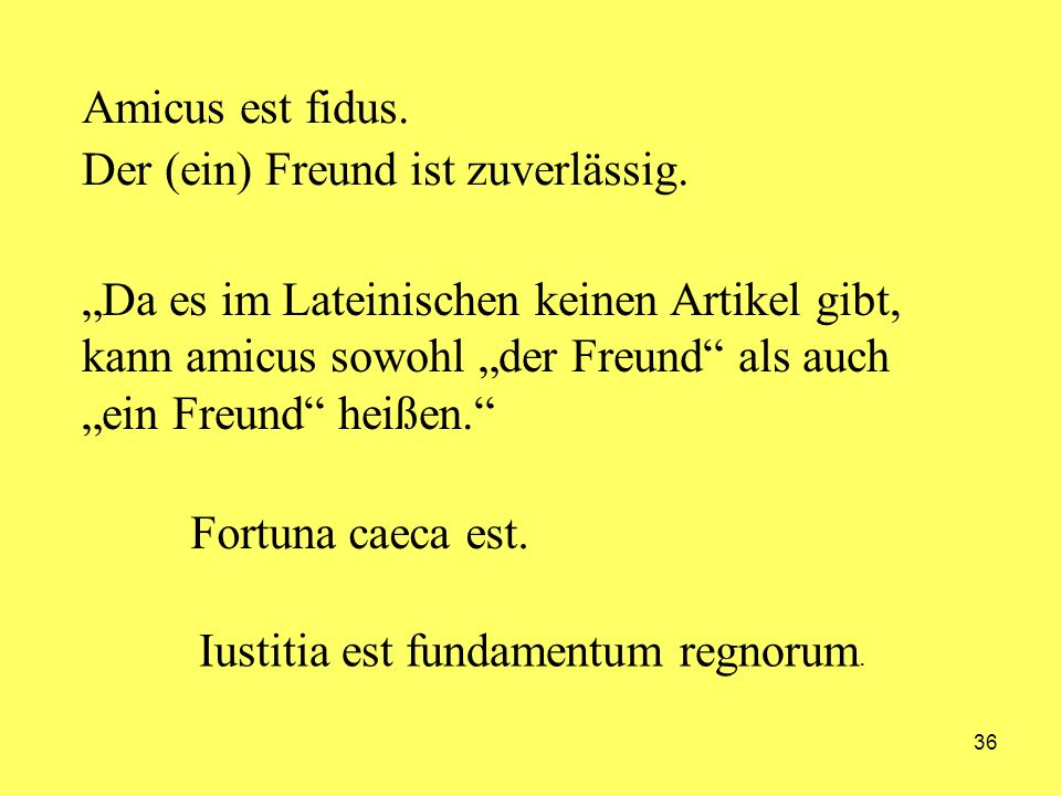 Amicus est fidus.Der (ein) Freund ist zuverlässig.
