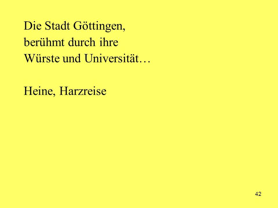 Die Stadt Göttingen, berühmt durch ihre Würste und Universität… Heine, Harzreise