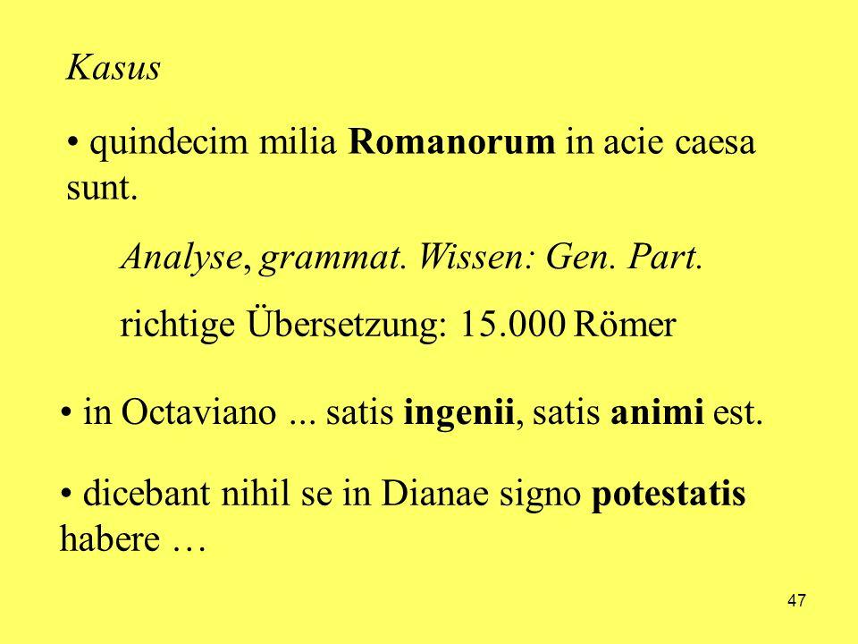 Kasusquindecim milia Romanorum in acie caesa sunt. Analyse, grammat. Wissen: Gen. Part. richtige Übersetzung: 15.000 Römer.