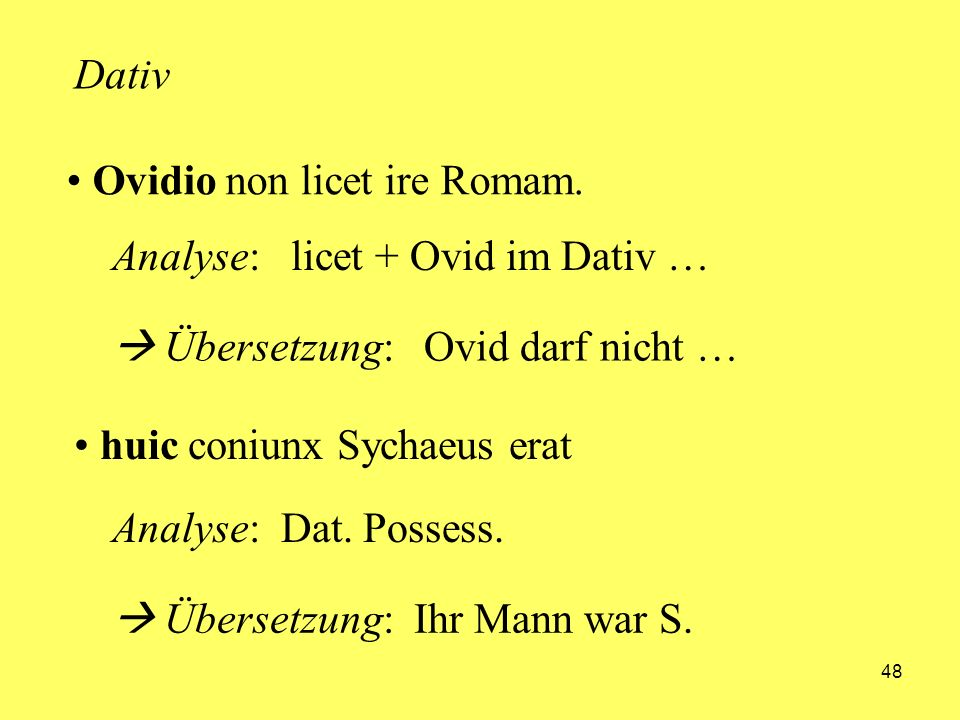 DativOvidio non licet ire Romam. Analyse: licet + Ovid im Dativ …  Übersetzung: Ovid darf nicht …