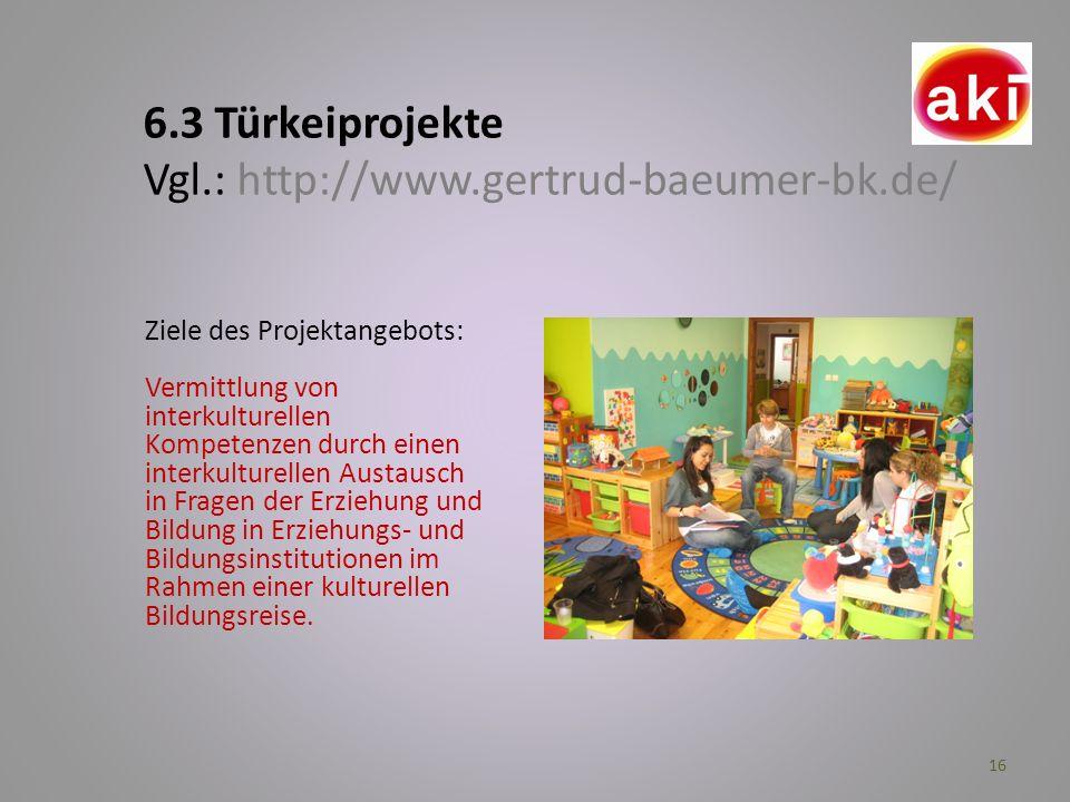 6.3 Türkeiprojekte Vgl.: http://www.gertrud-baeumer-bk.de/