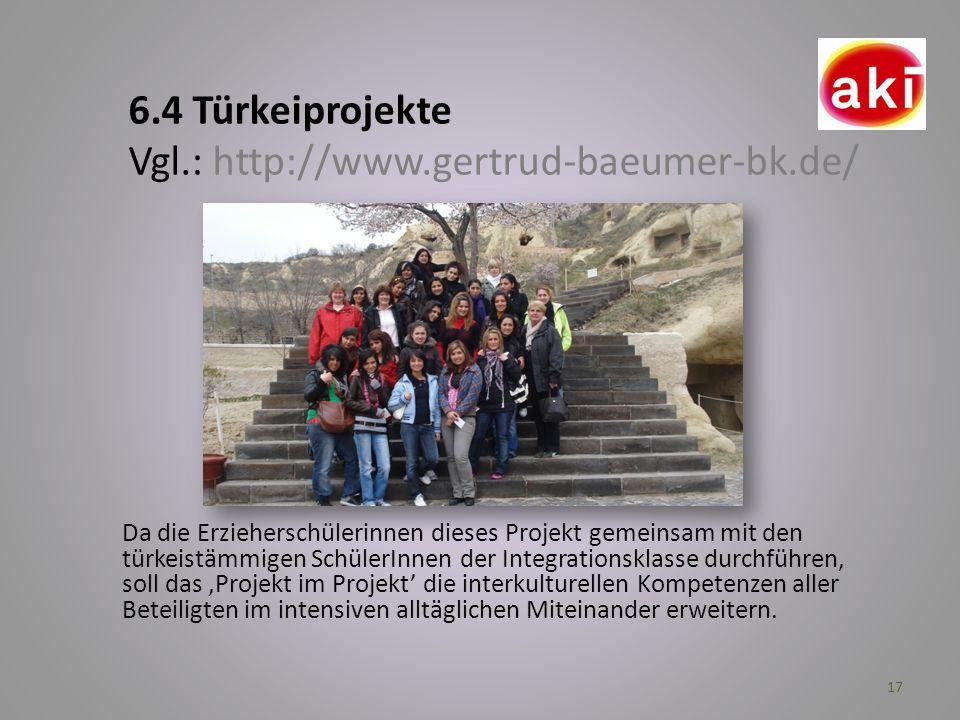 6.4 Türkeiprojekte Vgl.: http://www.gertrud-baeumer-bk.de/