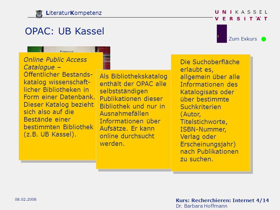 OPAC: UB Kassel Zum Exkurs. Online Public Access Catalogue – Öffentlicher Bestands-katalog wissenschaft-licher Bibliotheken in Form einer Datenbank.