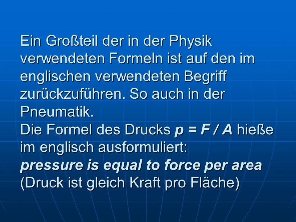Ein Großteil der in der Physik verwendeten Formeln ist auf den im englischen verwendeten Begriff zurückzuführen.