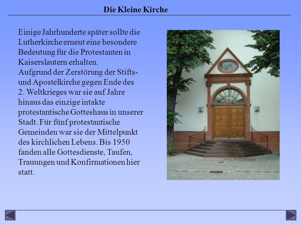 Einige Jahrhunderte später sollte die Lutherkirche erneut eine besondere Bedeutung für die Protestanten in Kaiserslautern erhalten.