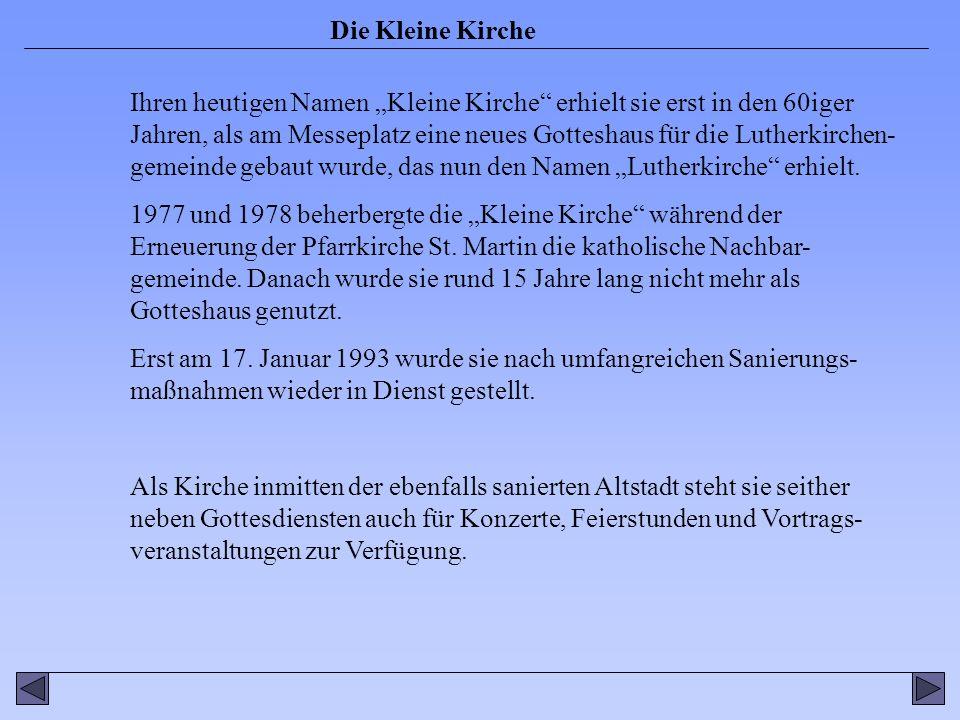 """Ihren heutigen Namen """"Kleine Kirche erhielt sie erst in den 60iger Jahren, als am Messeplatz eine neues Gotteshaus für die Lutherkirchen-gemeinde gebaut wurde, das nun den Namen """"Lutherkirche erhielt."""