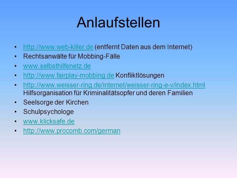 Anlaufstellen http://www.web-killer.de (entfernt Daten aus dem Internet) Rechtsanwälte für Mobbing-Fälle.
