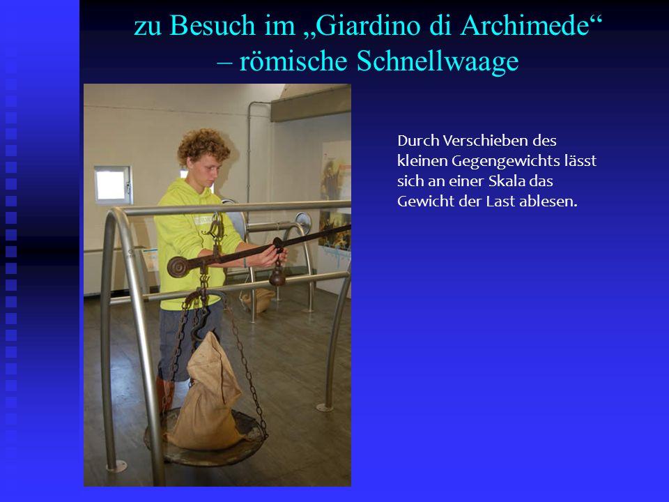 """zu Besuch im """"Giardino di Archimede – römische Schnellwaage"""