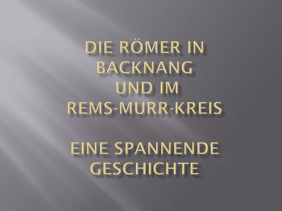 Die Römer in Backnang und im Rems-Murr-kreis eine spannende Geschichte