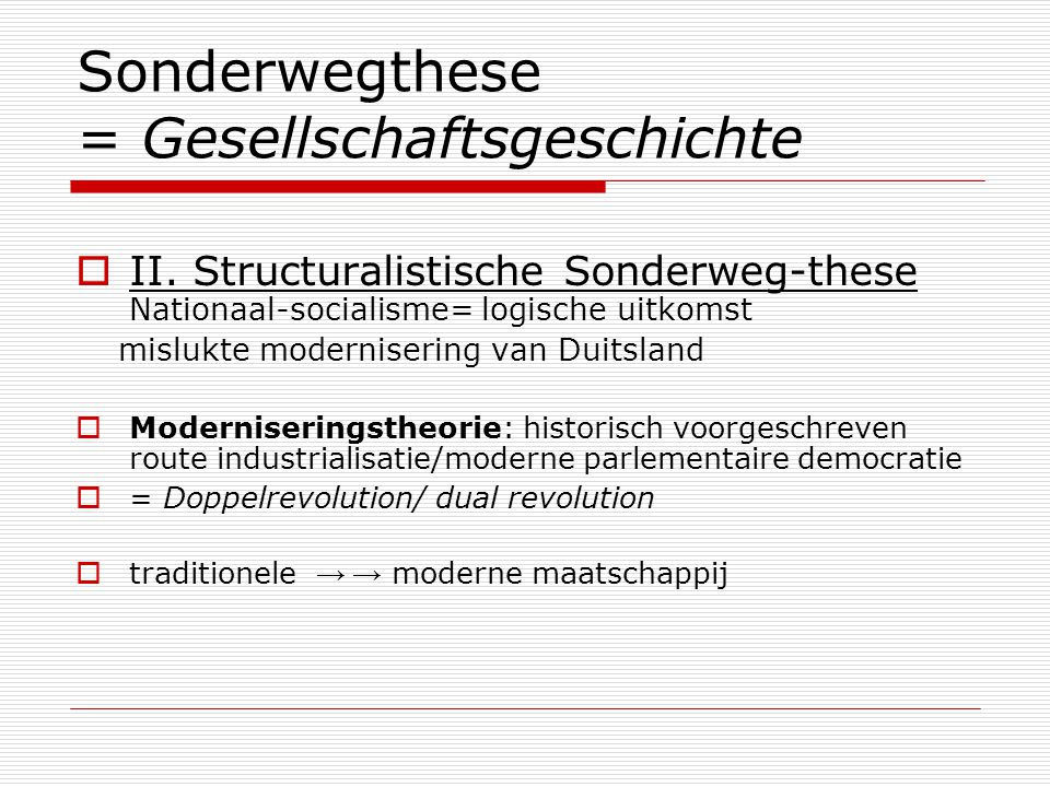 german sonderweg thesis Hans-ulrich wehler (september 11, 1931 employs wehler's longtime emphasis on a german sonderweg or special path as the root of nazism and the german he was one of the more famous proponents of the sonderweg (special path) thesis that argues germany in the 19th century underwent.